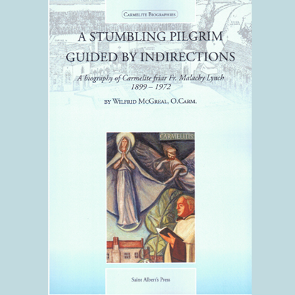 Picture of A Stumbling Pilgrim Guided by Indirections: A Biography of Carmelite Friar Fr Malachy Lynch 1899-1972